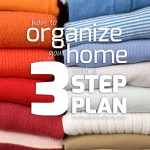 How to Organize Your Home with a 3 Step Plan