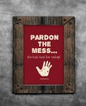 """Got a bit of kid clutter going on? Print this humorous """"Pardon the Mess"""" home sign to hang up and you're automatically excused!"""