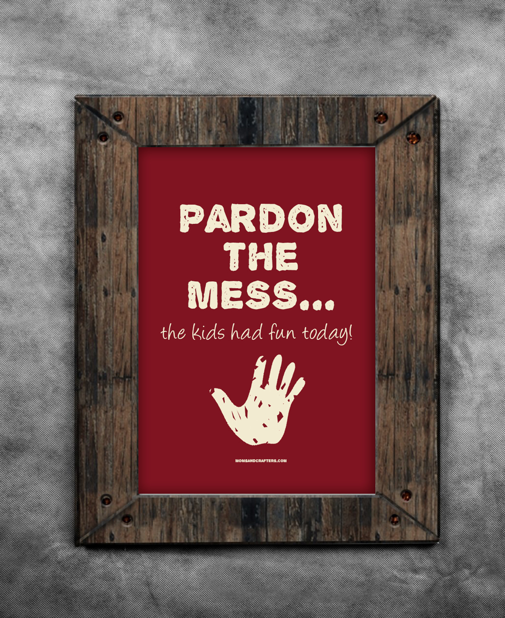 "Got a bit of kid clutter going on? Print this humorous ""Pardon the Mess"" home sign to hang up and you're automatically excused!"