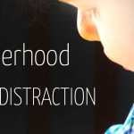 Motherhood and the Art of Distraction