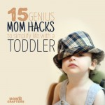 15 Genius Mom Hacks to simplify life with a toddler