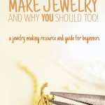 Why I make jewelry (and why you should too)