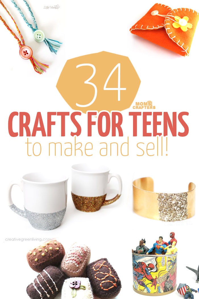 34 crafts for teens to make and sell moms and crafters