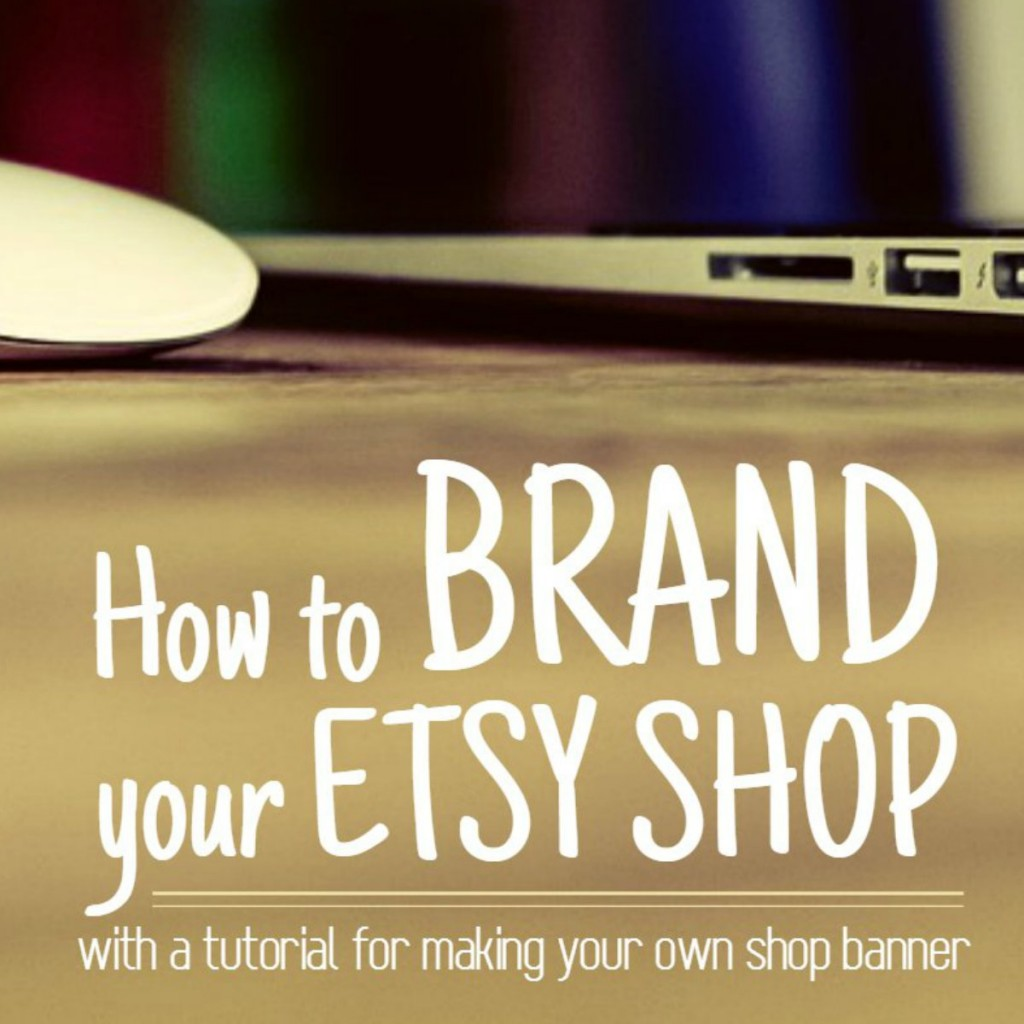 Looking for tips for selling on Etsy? Read how to brand you Etsy shop, plus a step-by-step tutorial for how to make an Etsy shop header using Befunky