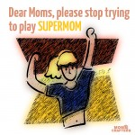 Please stop trying to play Supermom