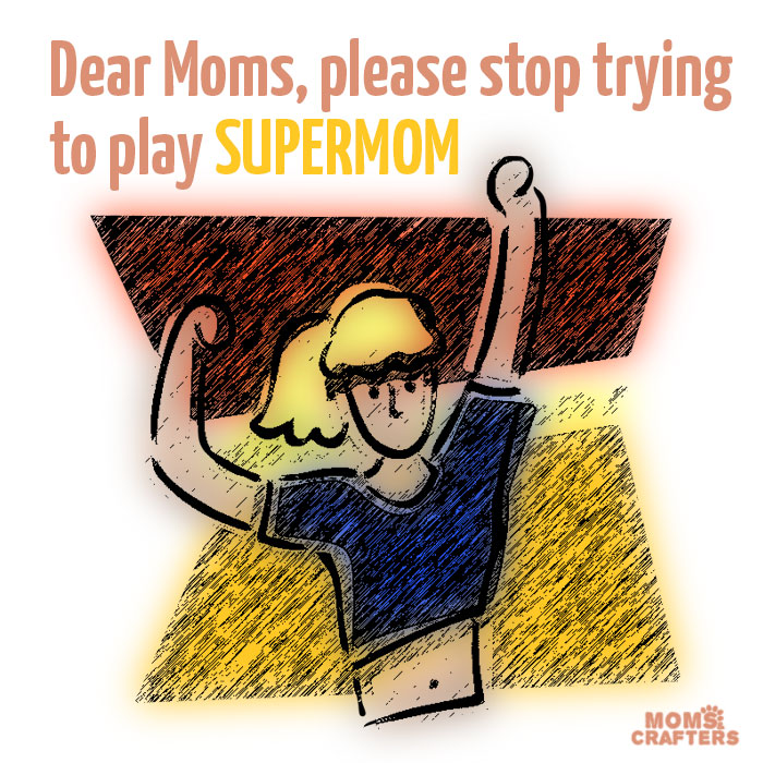 Are you wearing yourself thin trying to play supermom? Here's why you shouldn't be.