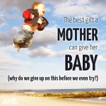 The best gift a mother can give her baby isn't toys, objects, or sweets. Click to see what it is, and for some parenting tips and inspiration for parenting toddlers.