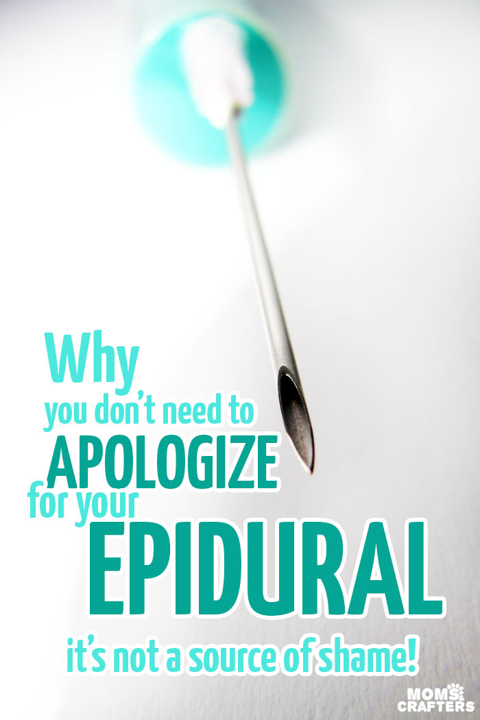 Moms, don't let your epidural be a source of shame! Here's why, after a long pregnancy, you don't need to apologize or be embarrassed that you chose a medicated childbirth.
