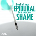 Don't let your epidural be a source of shame