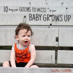Parenting babies and toddlers can be tough, but there are some positive things about it too! Here are 10 things I'll miss when my baby grows up.