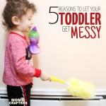 5 Reasons to let your toddler get messy