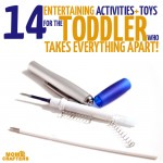 Activities for the toddler who takes everything apart