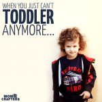 When you just can't TODDLER anymore…