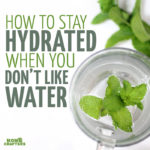How to stay hydrated when you don't like water.