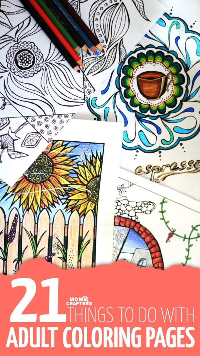 21 Things to make with adult coloring pages Moms and Crafters