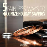 I can't believe I hadn't heard of this money-saving trick earlier! I thought I knew it, but apparently, I could have been saving much more. Read these 5 painless way to maximize holiday savings this Christmas or Hanukkah.