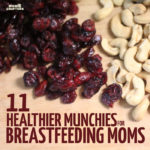 Are you a ravenous breastfeeding mama, who's trying to still be healthy? I'm with you! Here's a list of 11 healthier snacks for breastfeeding moms who don't want to give in to the munchies... but need to.