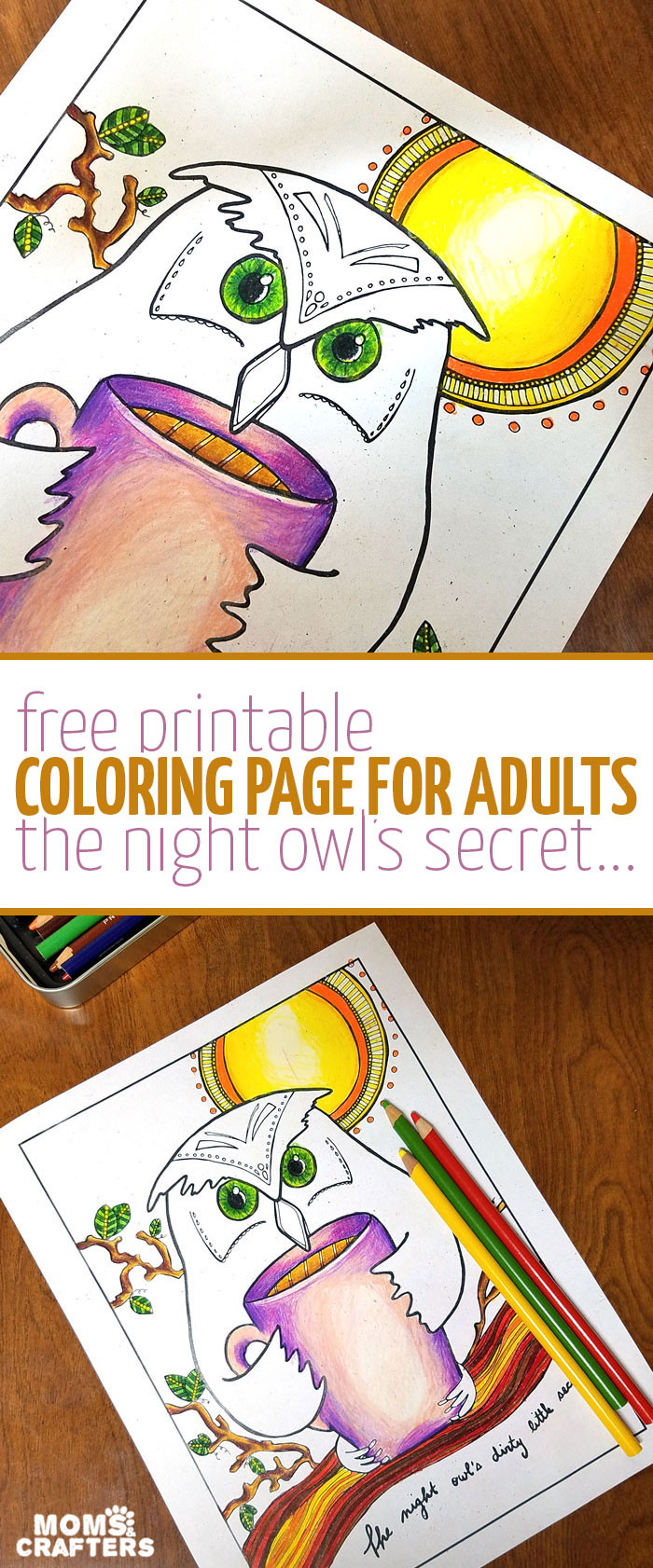 "Get this FREE printable coloring page for adults - it's a quirky and unique owl coloring page! ""The night owl's dirty little secret"" is that cup of coffee he's holding.. This colouring page for grown-ups blends two of my favorite thems: owls and coffee adult coloring pages! At the bottom you'll find links for 4 more free adult coloring pages."