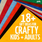 18+ Gifts for Crafters of all ages